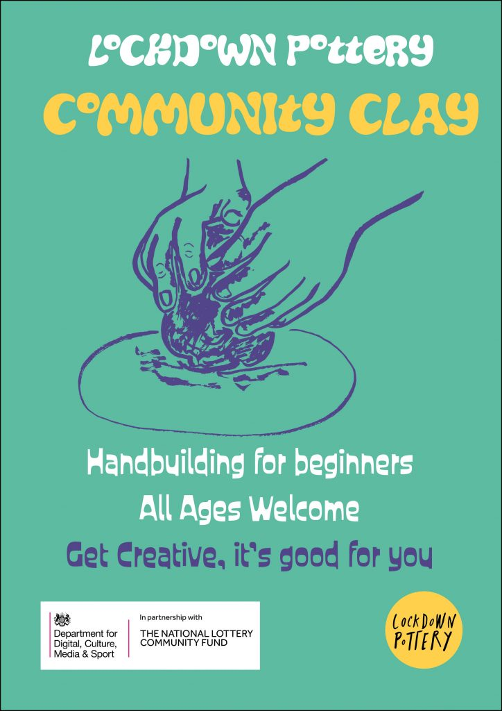 Poster with green background. Hand drawn hands making a clay pot. Text; Lockdown Pottery -commuinty clay. Hand building for beginners, All ages, Get creative,it's good for you